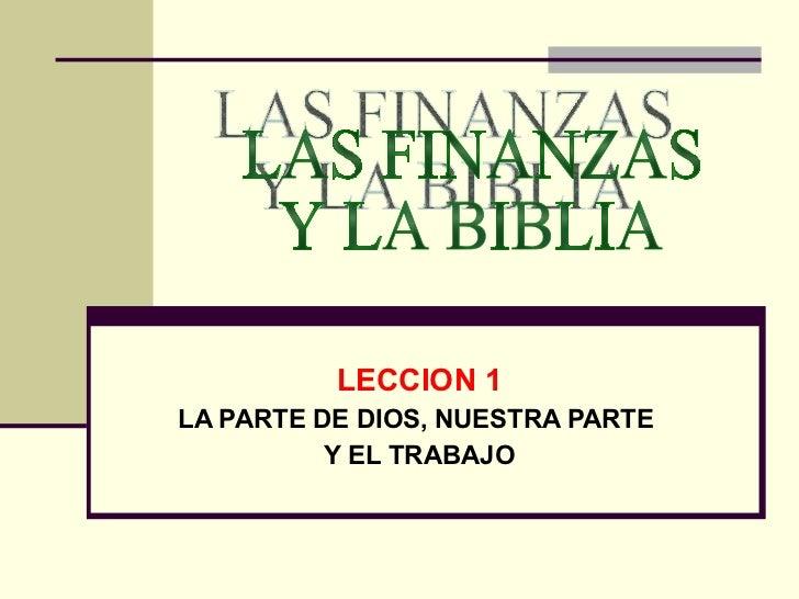 LECCION 1 LA PARTE DE DIOS, NUESTRA PARTE  Y EL TRABAJO LAS FINANZAS Y LA BIBLIA