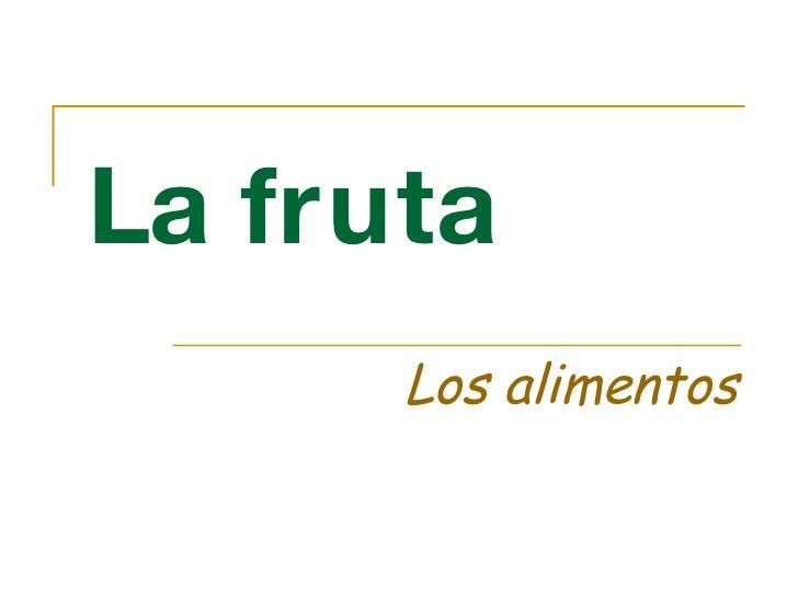 La fruta Los alimentos