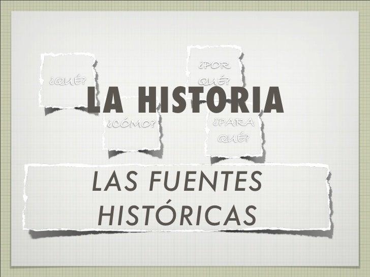 ¿POR ¿QUÉ?             QUÉ?      LA HISTORIA          ¿CÓMO?    ¿PARA                     QUÉ?           LAS FUENTES      ...