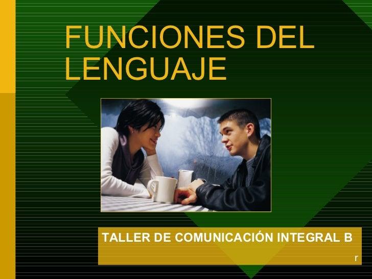 FUNCIONES DELLENGUAJE TALLER DE COMUNICACIÓN INTEGRAL B                                     r