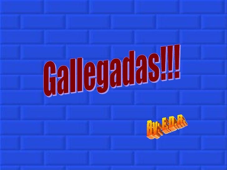 By: E.D.R. Gallegadas!!!