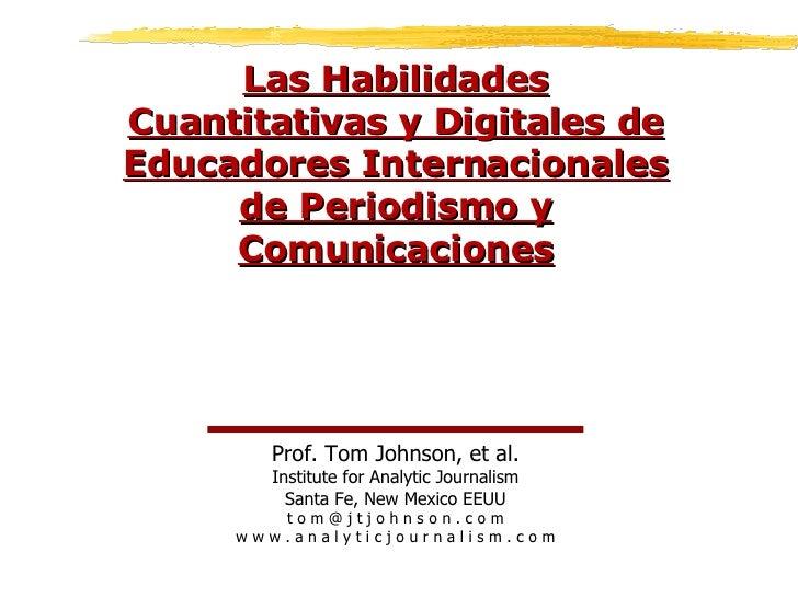 Las Habilidades Cuantitativas y Digitales de Educadores Internacionales de Periodismo y Comunicaciones Prof. Tom Johnson, ...