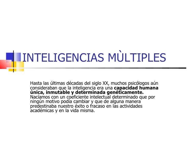 INTELIGENCIAS MÙLTIPLES Hasta las últimas décadas del siglo XX, muchos psicólogos aún consideraban que la inteligencia era...