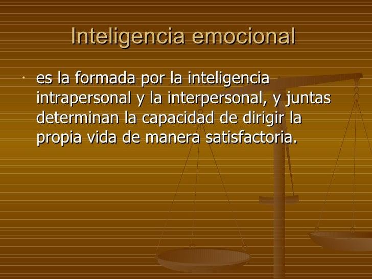 Inteligencia emocional  <ul><li>es la formada por la inteligencia intrapersonal y la interpersonal, y juntas determinan la...