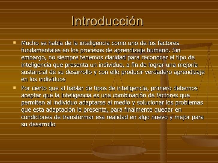 Introducción  <ul><li>Mucho se habla de la inteligencia como uno de los factores fundamentales en los procesos de aprendiz...