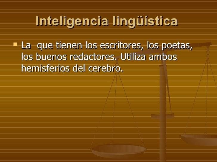 Inteligencia lingüística   <ul><li>La  que tienen los escritores, los poetas, los buenos redactores. Utiliza ambos hemisfe...
