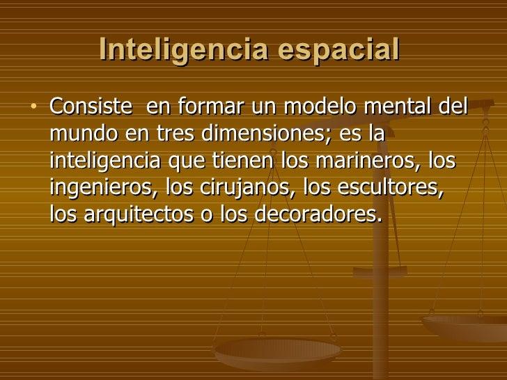 Inteligencia espacial   <ul><li>Consiste  en formar un modelo mental del mundo en tres dimensiones; es la inteligencia que...