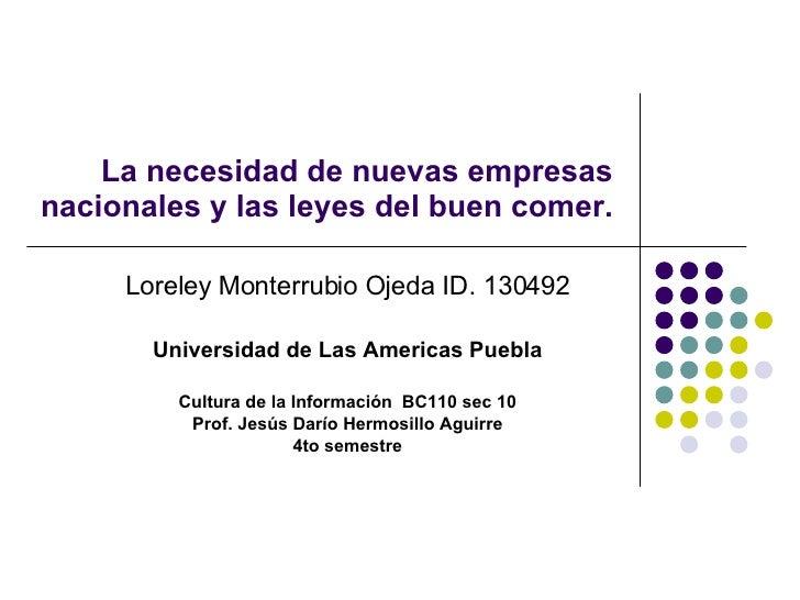 La necesidad de nuevas empresas nacionales y las leyes del buen comer. Loreley Monterrubio Ojeda ID. 130492 Universidad de...