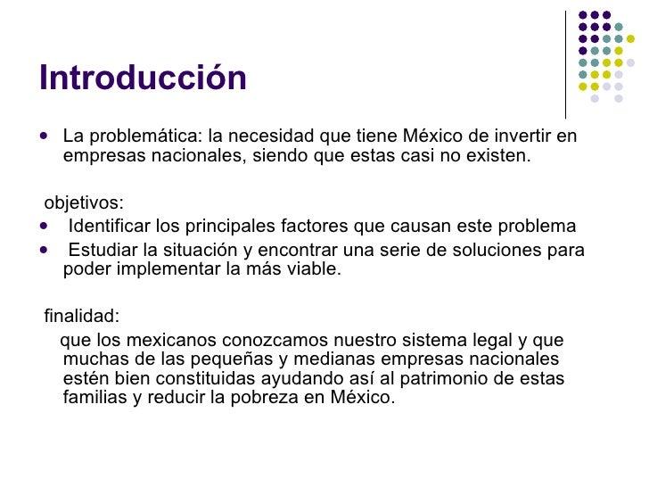 Introducción  <ul><li>La problemática: la necesidad que tiene México de invertir en empresas nacionales, siendo que estas ...