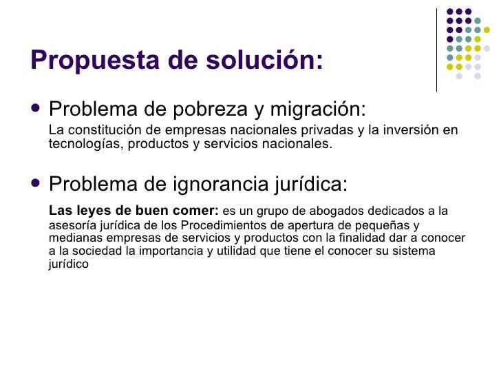 Propuesta de solución: <ul><li>Problema de pobreza y migración:  </li></ul><ul><li>La constitución de empresas nacionales ...