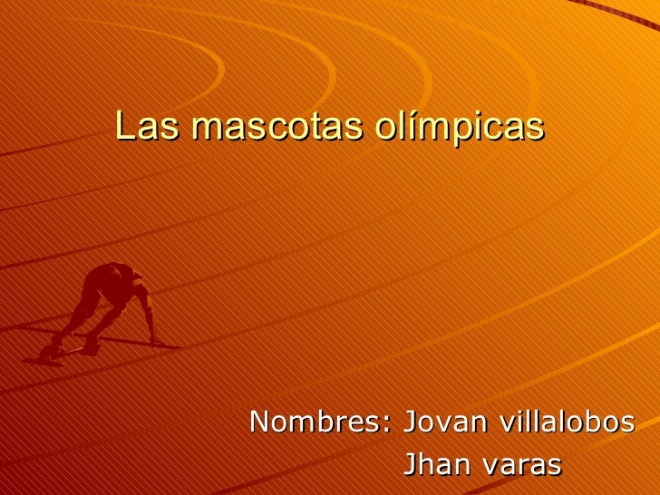 Las mascotas olímpicas Nombres: Jovan villalobos Jhan varas