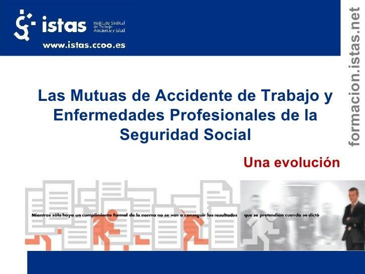 Las Mutuas de Accidente de Trabajo y Enfermedades Profesionales de la Seguridad Social Una evolución formacion.istas.net