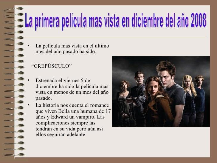"<ul><li>La película mas vista en el último mes del año pasado ha sido: </li></ul><ul><li>"" CREPÚSCULO"" </li></ul><ul><li>E..."