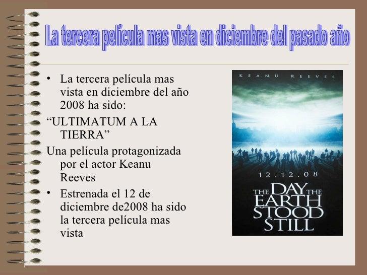 """<ul><li>La tercera película mas vista en diciembre del año 2008 ha sido: </li></ul><ul><li>"""" ULTIMATUM A LA TIERRA"""" </li><..."""