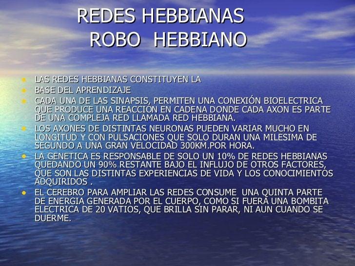 REDES HEBBIANAS   ROBO  HEBBIANO <ul><li>LAS REDES HEBBIANAS CONSTITUYEN LA  </li></ul><ul><li>BASE DEL APRENDIZAJE </li><...