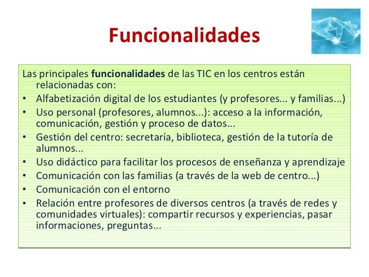 Funcionalidades <ul><li>Las principales  funcionalidades  de las TIC en los centros están relacionadas con: </li></ul><ul>...