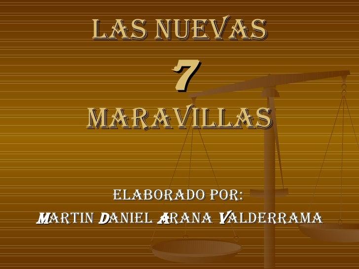 LAS NUEVAS   7   MARAVILLAS Elaborado por:  M ARTIN  D ANIEL  A RANA  V ALDERRAMA
