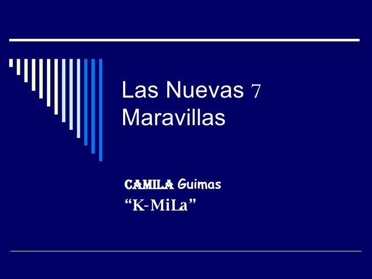 """Las  Nuevas   7   Maravillas Camila   Guimas """" K-MiLa"""""""