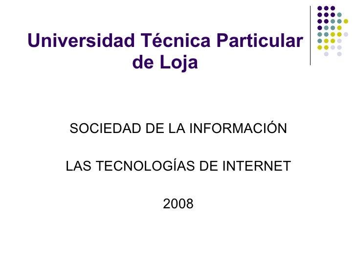 Universidad Técnica Particular de Loja <ul><li>SOCIEDAD DE LA INFORMACIÓN </li></ul><ul><li>LAS TECNOLOGÍAS DE INTERNET </...