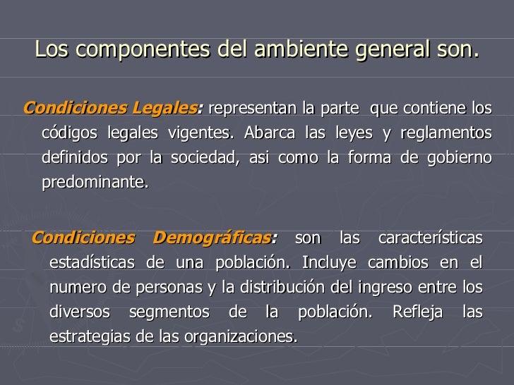 Los componentes del ambiente general son. <ul><li>Condiciones Legales :  representan la parte  que contiene los códigos le...