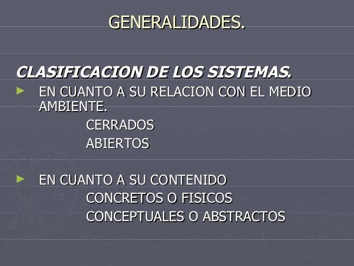 GENERALIDADES. <ul><li>CLASIFICACION DE LOS SISTEMAS. </li></ul><ul><li>EN CUANTO A SU RELACION CON EL MEDIO AMBIENTE. </l...