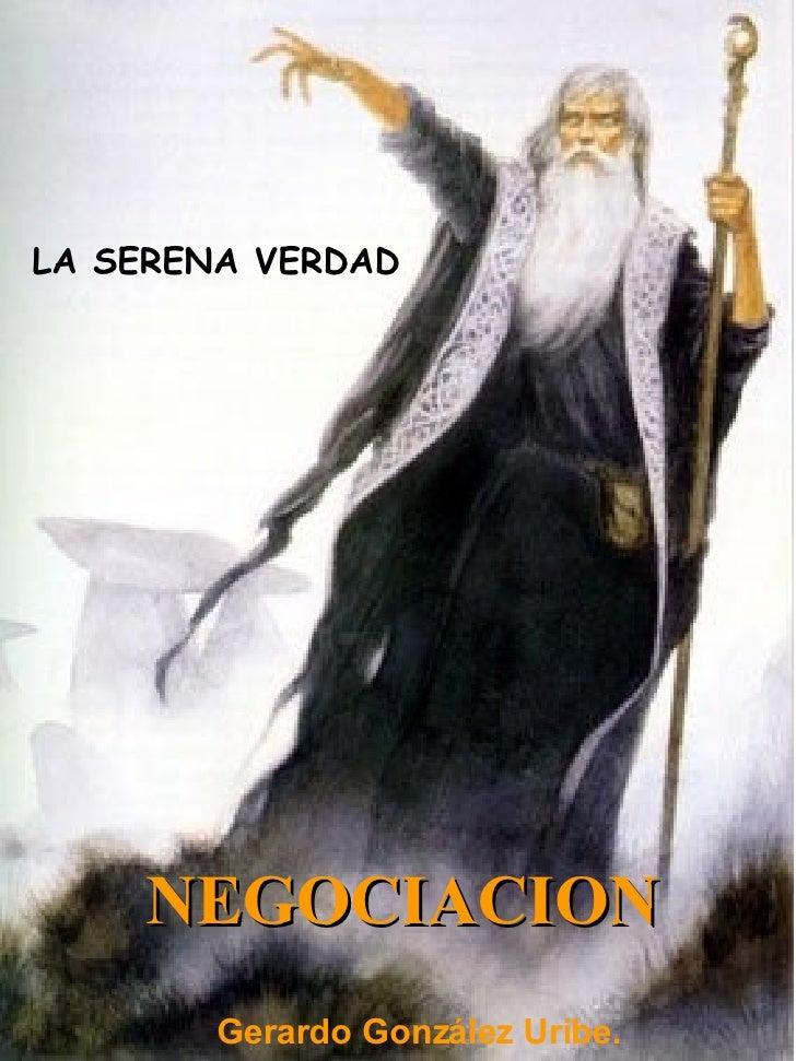 LA SERENA VERDAD NEGOCIACION Gerardo González Uribe.