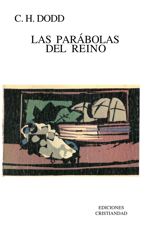 C. H. DODD     LAS PARÁBOLAS      DEL REINO                   EDICIONES              CRISTIANDAD