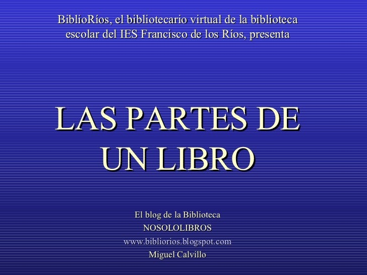 BiblioRíos, el bibliotecario virtual de la biblioteca escolar del IES Francisco de los Ríos, presenta LAS PARTES DE UN LIB...