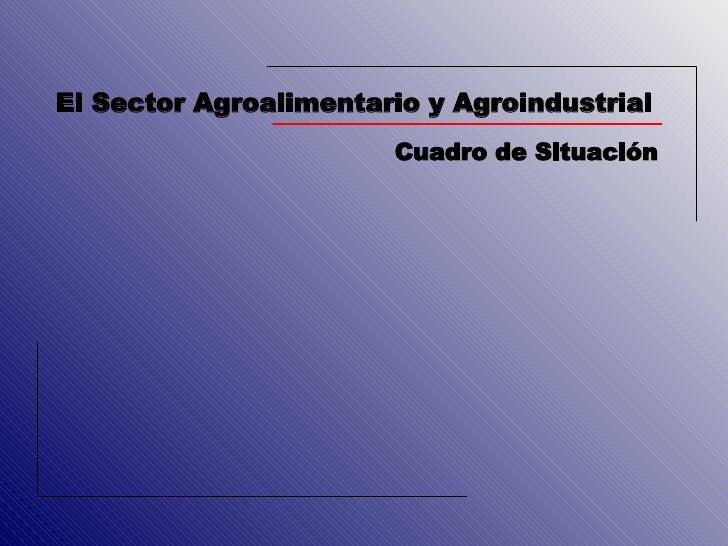 El Sector Agroalimentario y Agroindustrial Cuadro de Situación