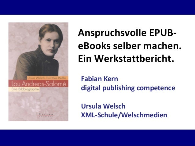 Anspruchsvolle EPUBeBooks selber machen. Ein Werkstattbericht. Fabian Kern digital publishing competence Ursula Welsch XML...