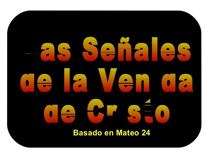 Las Señales de la Venida de Cristo Basado en Mateo 24