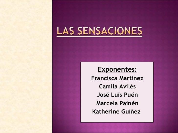 Exponentes: Francisca Martínez Camila Avilés José Luís Puén Marcela Painén Katherine Guíñez