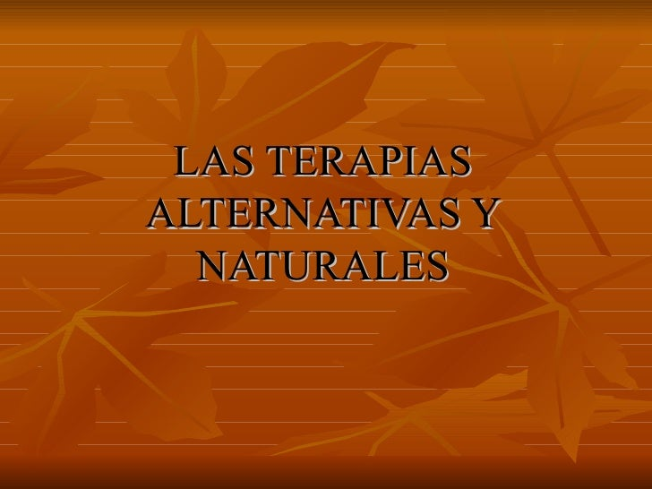 LAS TERAPIAS ALTERNATIVAS Y NATURALES
