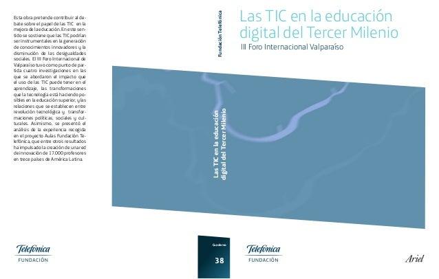 Las TIC en la educación digital del Tercer Milenio Cuaderno 38 FundaciónTelefónica LasTICenlaeducación digitaldelTercerMil...