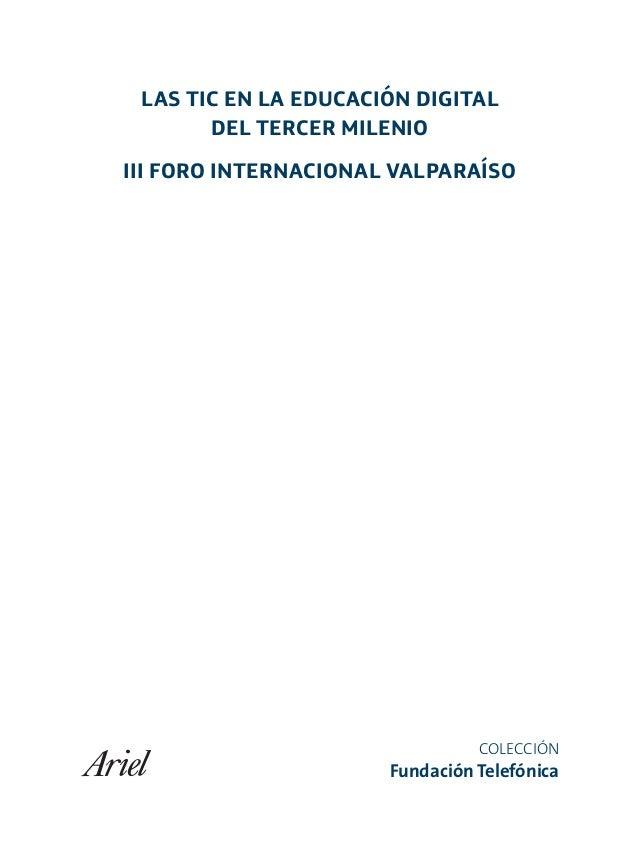 LAS TIC EN LA EDUCACIÓN DIGITAL DEL TERCER MILENIO III FORO INTERNACIONAL VALPARAÍSO COLECCIÓN Fundación Telefónica III_Va...