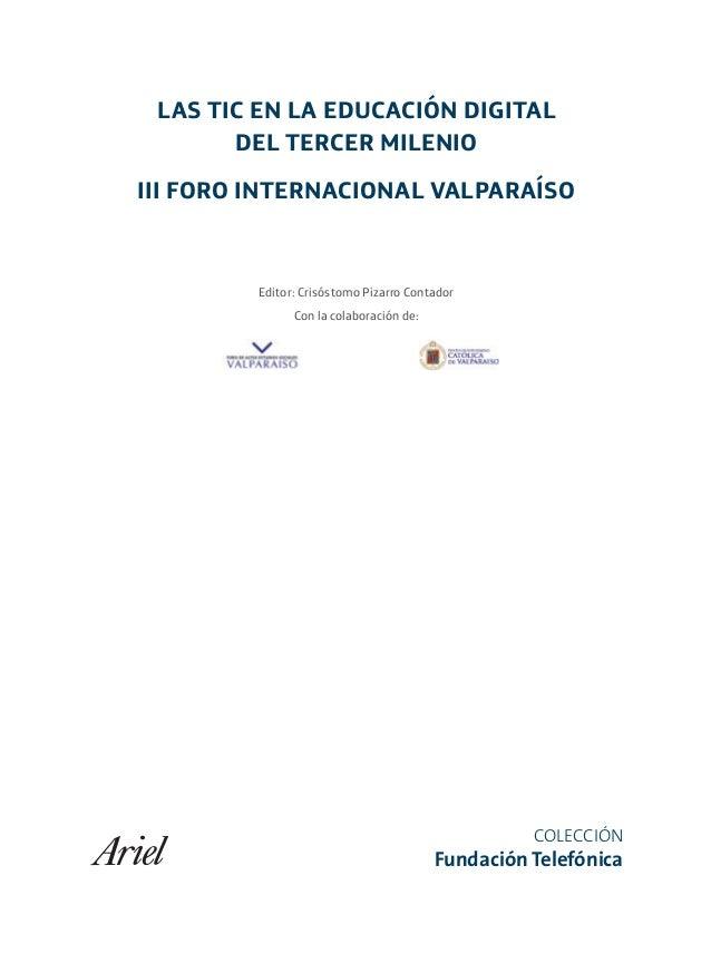 LAS TIC EN LA EDUCACIÓN DIGITAL DEL TERCER MILENIO III FORO INTERNACIONAL VALPARAÍSO Editor: Crisóstomo Pizarro Contador C...