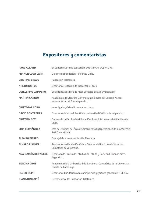 RAÚL ALLARD Ex subsecretario de Educación. Director CFT UCEVALPO. FRANCISCO AYLWIN Gerente de Fundación Telefónica Chile. ...