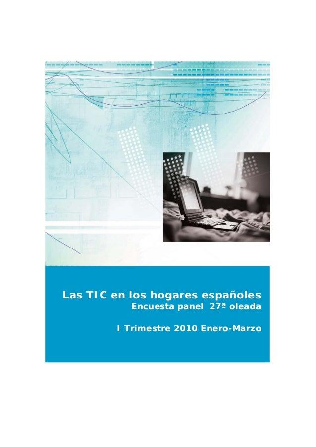 Las TIC en los hogares españoles Encuesta panel 27ª oleada I Trimestre 2010 Enero-Marzo