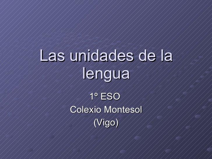 Las unidades de la lengua 1º ESO  Colexio Montesol (Vigo)