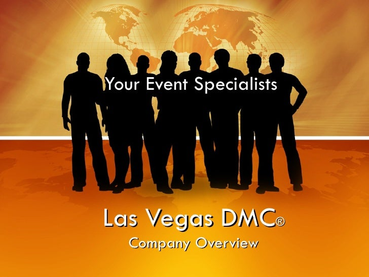 Las Vegas DMC ® Company Overview Your Event Specialists
