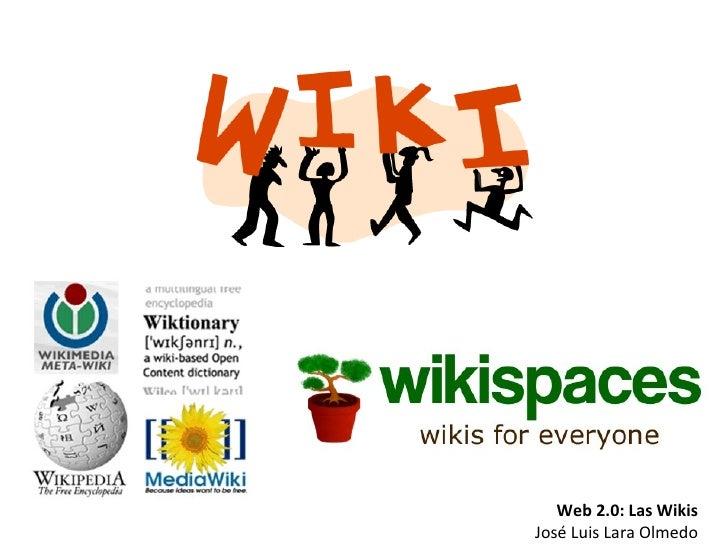 Web 2.0: Las Wikis José Luis Lara Olmedo