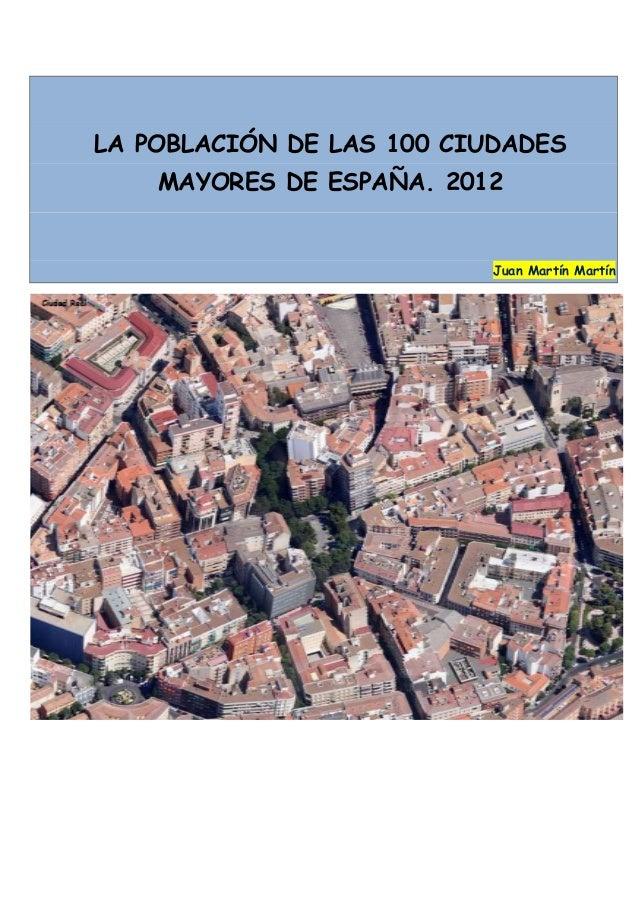 LA POBLACIÓN DE LAS 100 CIUDADES    MAYORES DE ESPAÑA. 2012                           Juan Martín Martín