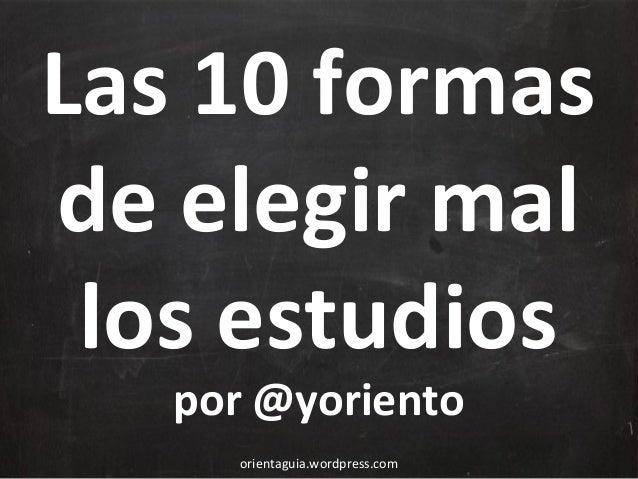 Las 10 formas de elegir mal los estudios por @yoriento orientaguia.wordpress.com