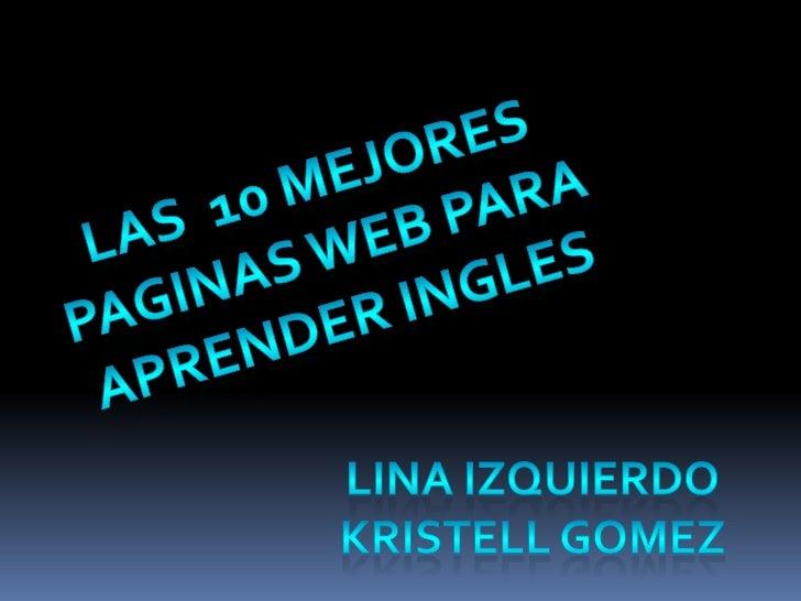 Las  10 mejores paginas web para aprender ingles<br />Lina izquierdo<br />Kristellgomez<br />