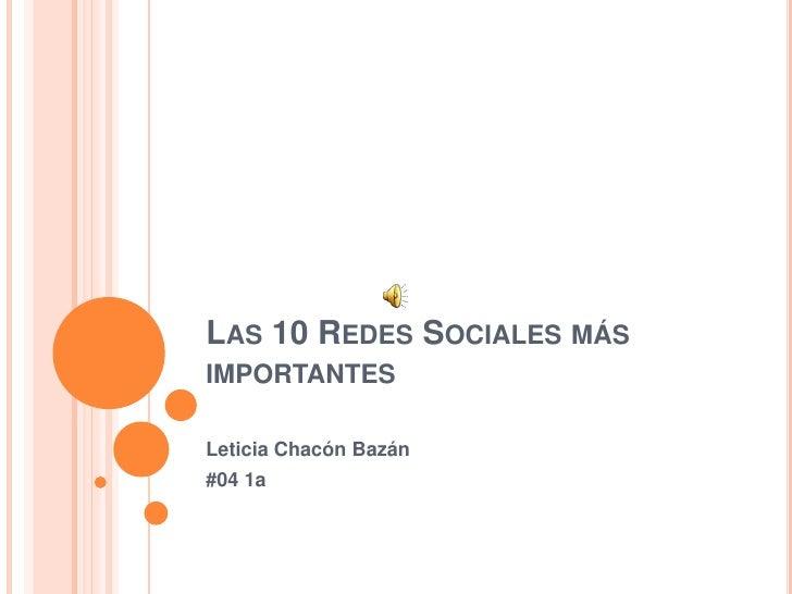 Las 10 Redes Sociales más importantes <br />Leticia Chacón Bazán<br />#04 1a<br />