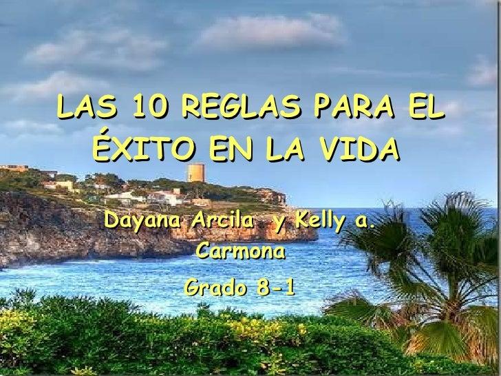 LAS 10 REGLAS PARA EL ÉXITO EN LA VIDA   Dayana Arcila  y Kelly a. Carmona Grado 8-1