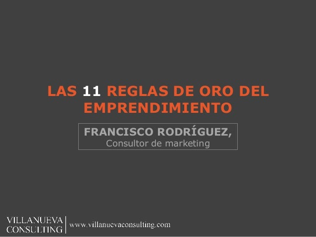 LAS 11 REGLAS DE ORO DEL EMPRENDIMIENTO FRANCISCO RODRÍGUEZ, Consultor de marketing