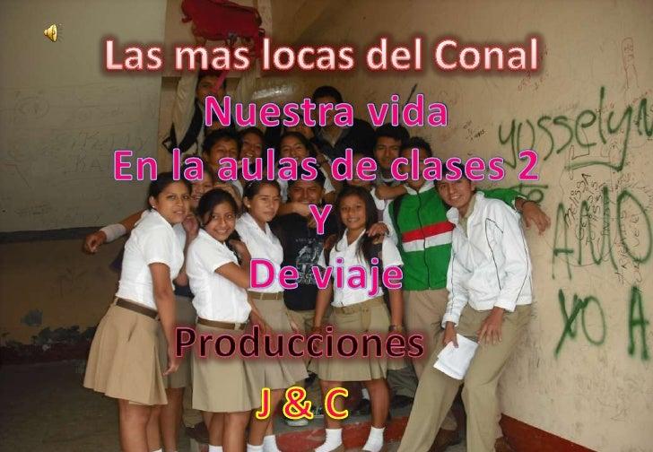 Las mas locas del Conal<br />Nuestra vida<br />En la aulas de clases 2<br />Y <br />De viaje<br />Producciones <br />J & C...