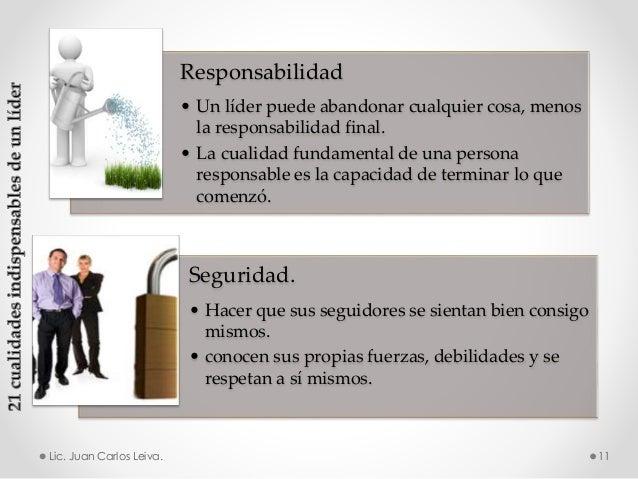 Responsabilidad • Un líder puede abandonar cualquier cosa, menos la responsabilidad final. • La cualidad fundamental de un...