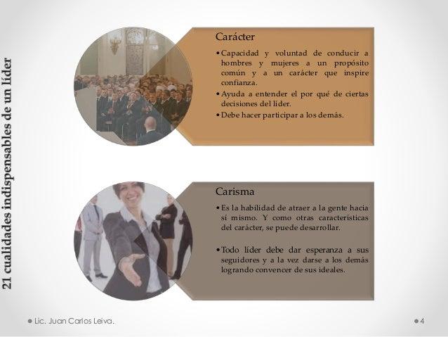 Carácter •Capacidad y voluntad de conducir a hombres y mujeres a un propósito común y a un carácter que inspire confianza....
